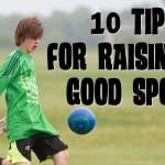 10 Tips For Raising a Good Sport