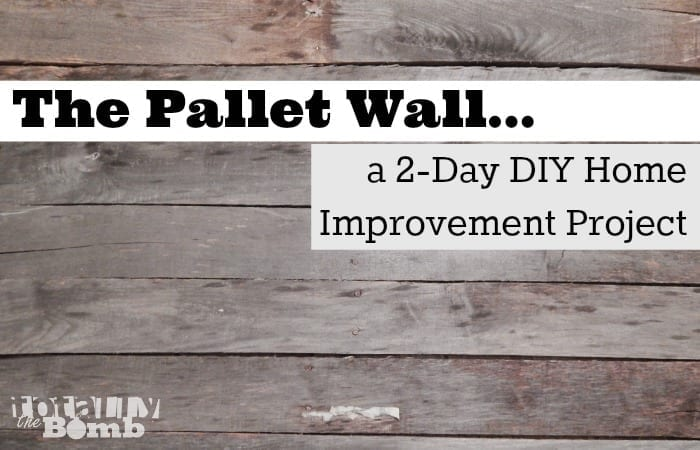 The Pallet Wall…A 2-Day DIY Home Improvement Project