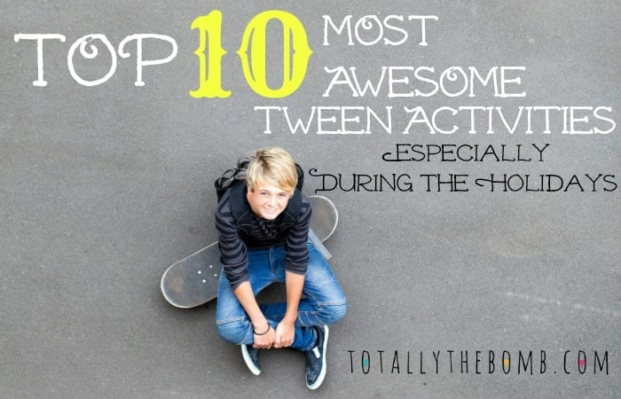 Top 10 Most Awesome Tween Activities {Especially During the Holidays}