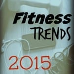 Fitness Trends for 2015… The Good, The Bad, The Strange?