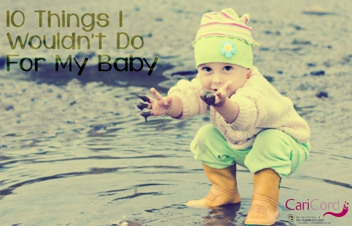 10 Things I Wouldn't Do For My Baby