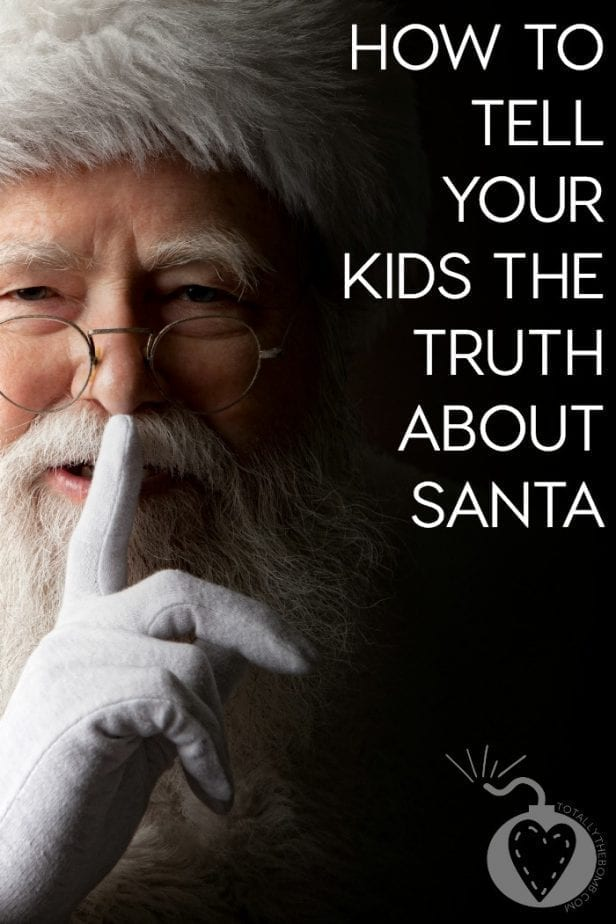 HOW TO TELL YOUR KIDS THE TRUTH ABOUT SANTA. I PROMISE IT IS NOT AS BAD AS YOU THINK.