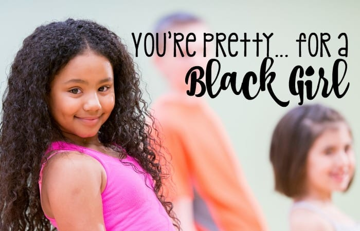 YOURE PRETTY FOR A BLACK GIRL