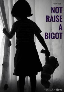 how to not raise a bigot