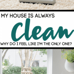 My House Is Always Clean. Why Do I Feel Like I Am The Only One?